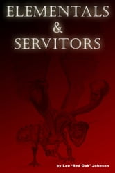 Elementals and Servitors ebook by Lee 'Red Oak' Johnson