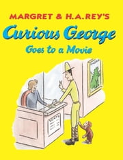 Curious George Goes to a Movie (Read-aloud) ebook by H. A. Rey,Margret Rey