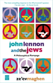 John Lennon & the Jews - A Philosophical Rampage ebook by Ze'ev Maghen