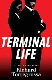 Terminal Life - A Suited Hero Novel ebook by Richard Torregrossa