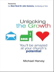 Unlocking the Growth - You will be amazed at your church's potential ebook by Michael Harvey