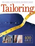 Tailoring: The Classic Guide to Sewing the Perfect Jacket - The Classic Guide to Sewing the Perfect Jacket ebook by Editors of Creative Publishing