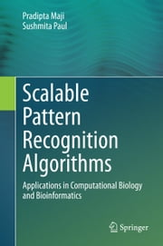 Scalable Pattern Recognition Algorithms - Applications in Computational Biology and Bioinformatics ebook by Pradipta Maji,Sushmita Paul