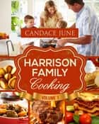 Harrison Family Cooking Volume 1 ebook by Candace June