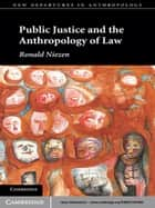 Public Justice and the Anthropology of Law ebook by Ronald Niezen