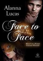 Face to Face ebook by Alanna Lucas