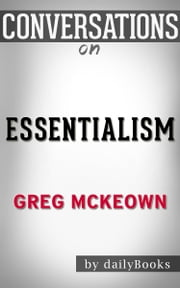 Essentialism: The Disciplined Pursuit of Less: By Greg Mckeown | Conversation Starters ebook by dailyBooks