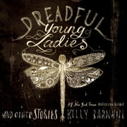 Dreadful Young Ladies and Other Stories audiobook by Kelly Barnhill