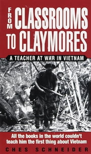 From Classrooms to Claymores - A Teacher at War in Vietnam ebook by Ches Schneider