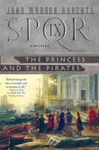 SPQR IX: The Princess and the Pirates ebook by John Maddox Roberts