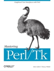 Mastering Perl/Tk - Graphical User Interfaces in Perl ebook by Stephen Lidie, Nancy Walsh