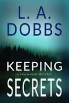 Keeping Secrets ebook by L.A. Dobbs
