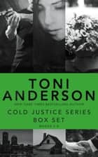 Cold Justice Series Box Set: Volume III - Books 7-9 eBook by Toni Anderson