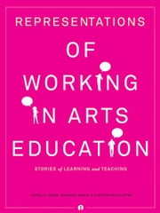 Representations of Working in Arts Education: Stories of Learning and Teaching ebook by Lemon, Narelle