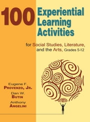 100 Experiential Learning Activities for Social Studies, Literature, and the Arts, Grades 5-12 ebook by Eugene  F. Provenzo,Dan  W. Butin
