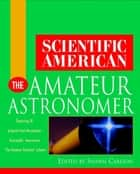 Scientific American The Amateur Astronomer ebook by Scientific American,Shawn Carlson