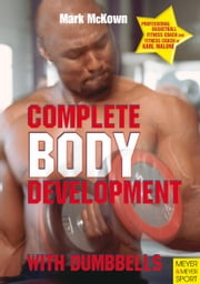 Complete Body Development with Dumbbells ebook by Mark McKown