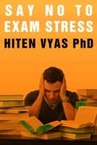 Say No To Exam Stress ebook by Hiten Vyas