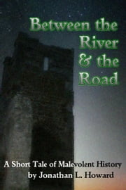 Between the River and the Road ebook by Jonathan L. Howard