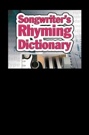 Songwriter's Rhyming Dictionary: Quick, Simple & Easy to Use. Rock, Pop, Folk & Hip Hop ebook by Jake Jackson,Flame Tree iGuides
