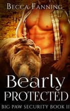 Bearly Protected ebook by Becca Fanning