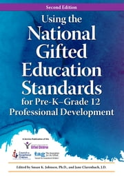 Using the National Gifted Education Standards for Pre-KGrade 12 Professional Development ebook by Susan Johnsen, Ph.D.,Jane Clarenbach
