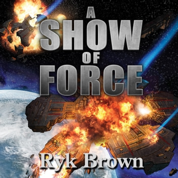 A Show of Force audiobook by Ryk Brown