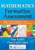 Mathematics Formative Assessment, Volume 1 - 75 Practical Strategies for Linking Assessment, Instruction, and Learning ebook by Page D. Keeley, Cheryl Rose Tobey