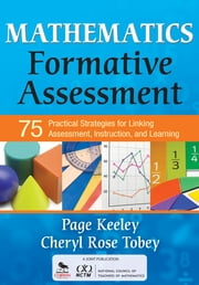 Mathematics Formative Assessment, Volume 1 - 75 Practical Strategies for Linking Assessment, Instruction, and Learning ebook by Page D. Keeley,Cheryl Rose Tobey
