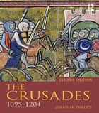 The Crusades, 1095-1204 ebook by Jonathan Phillips