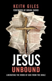 Jesus Unbound - Liberating the Word of God from the Bible ebook by Keith Giles, Brian Zahnd
