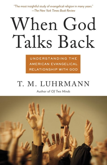 When God Talks Back - Understanding the American Evangelical Relationship with God ebook by T.M. Luhrmann