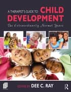 A Therapist's Guide to Child Development - The Extraordinarily Normal Years ebook by Dee C. Ray