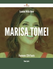 Loaded With New Marisa Tomei Features - 224 Facts ebook by Thomas Sparks
