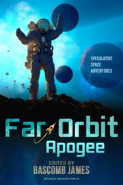 Far Orbit Apogee ebook by Bascomb James,James Van Pelt,Wendy Sparrow,Anna Salonen,Jay Werkheiser,Nestor Delfino,Jennifer Campbell-Hicks,Dave Creek,Julie Frost,Keven R. Pittsinger,Eric Del Carlo,Dominic Dulley,Milo James Fowler,Sam S. Kepfield