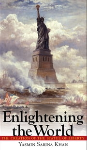 Enlightening the World - The Creation of the Statue of Liberty ebook by Yasmin Sabina Khan