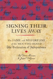 Signing Their Lives Away ebook by Denise Kiernan,Joseph D'Agnese
