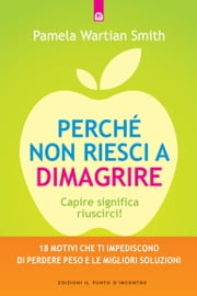 Perché non riesci a dimagrire ebook by Pamela Wartian Smith