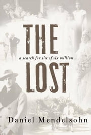 The Lost - The Search for Six of Six Million ebook by Daniel Mendelsohn