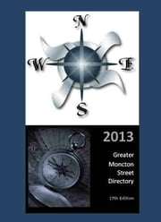 2013 Greater Moncton Street Directory - 17th Edition ebook by Michael Boyer