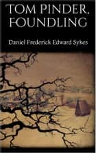 Tom Pinder, Foundling eBook by Daniel Frederick Edward Sykes