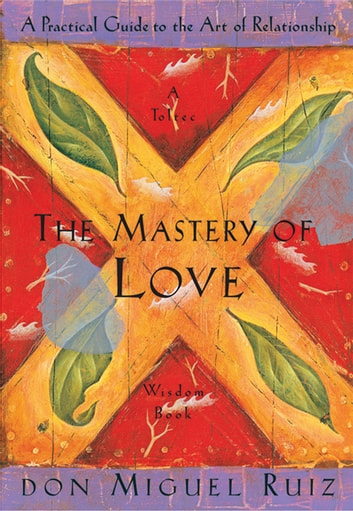 The Mastery of Love: A Practical Guide to the Art of Relationship ebook by don Miguel Ruiz,Janet Mills