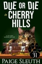 Due or Die in Cherry Hills - A Cat Cozy Murder Mystery ebook by Paige Sleuth