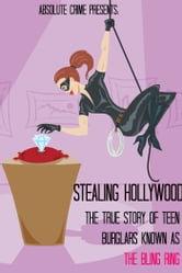 Stealing Hollywood - The True Story of the Teen Burglars Known As the Bling Ring ebook by Tim Huddleston