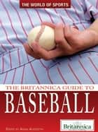 The Britannica Guide to Baseball ebook by Britannica Educational Publishing, Adam Augustyn