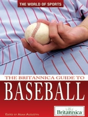 The Britannica Guide to Baseball ebook by Britannica Educational Publishing,Augustyn,Adam