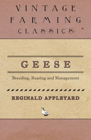 Geese - Breeding, Rearing and Management ebook by Reginald Appleyard