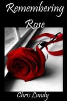 Remembering Rose ebook by Chris Lundy