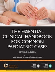 The Essential Clinical Handbook for Common Paediatric Cases ebook by Edward Snelson