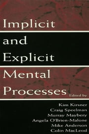 Implicit and Explicit Mental Processes ebook by Kim Kirsner,Craig Speelman,Murray Maybery,Angela O'Brien-Malone,Mike Anderson